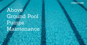 Above Ground Pool Pumps Maintenance
