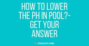 How To Lower the Ph In Pool
