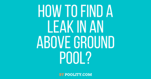 How to Find a Leak in an Above Ground Pool