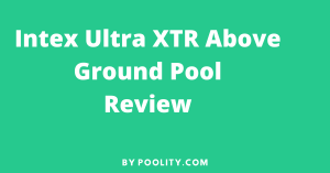 Intex Ultra XTR Above Ground Pool Review