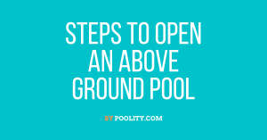 Steps to Open an Above Ground Pool