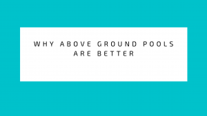 Why Above Ground Pools are Better