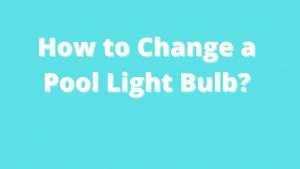 How to Change a Pool Light Bulb