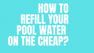 How to Refill Your Pool Water on The Cheap