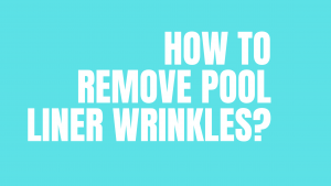 How to Remove Pool Liner Wrinkles