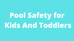 Pool Safety for Kids And Toddlers