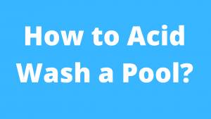 How to Acid Wash a Pool