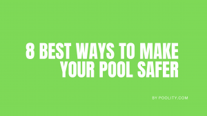 8 Best Ways To Make Your Pool Safer