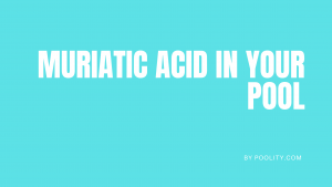 Muriatic Acid In Your Pool