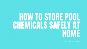 How to Store Pool Chemicals Safely at home