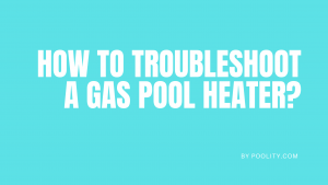 How to Troubleshoot a Gas Pool Heater