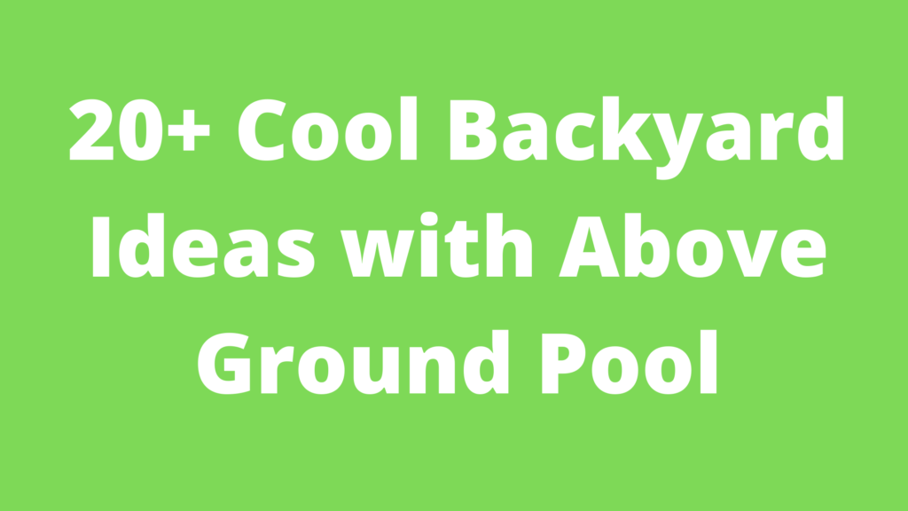 Backyard Ideas with Above Ground Pool