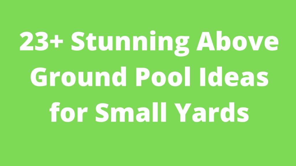Above Ground Pool Ideas for Small Yards